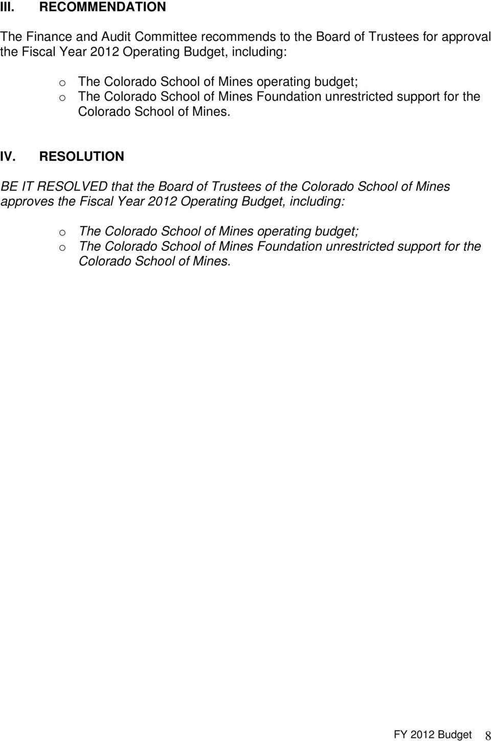 RESOLUTION BE IT RESOLVED that the Board of Trustees of the Colorado School of Mines approves the Fiscal Year 2012 Operating Budget, including: o The