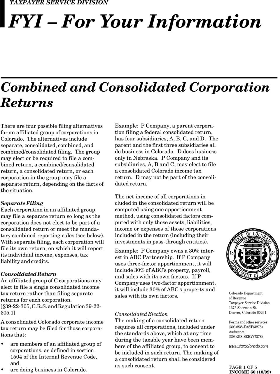 The group may elect or be required to file a combined return, a combined/consolidated return, a consolidated return, or each corporation in the group may file a separate return, depending on the