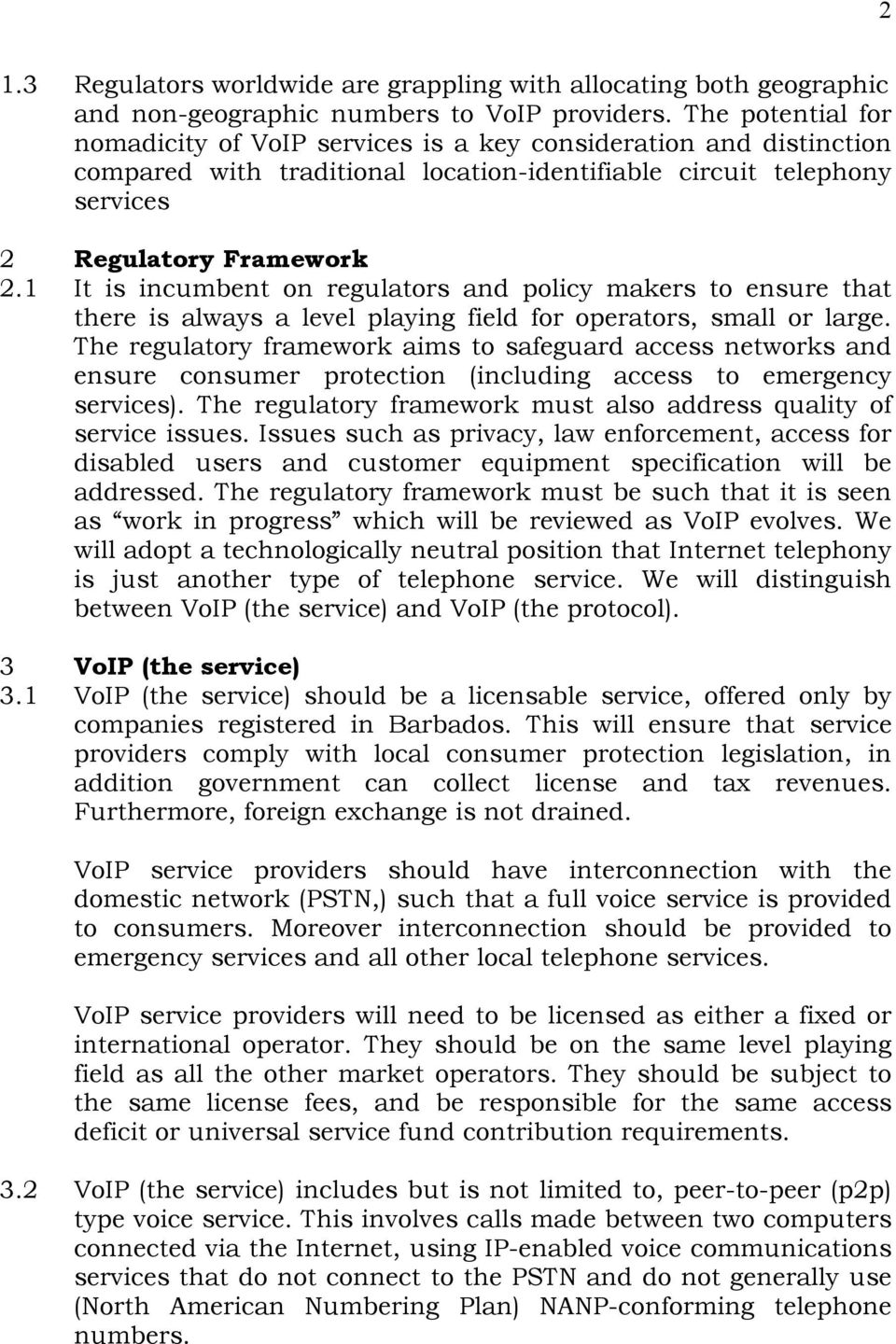 1 It is incumbent on regulators and policy makers to ensure that there is always a level playing field for operators, small or large.