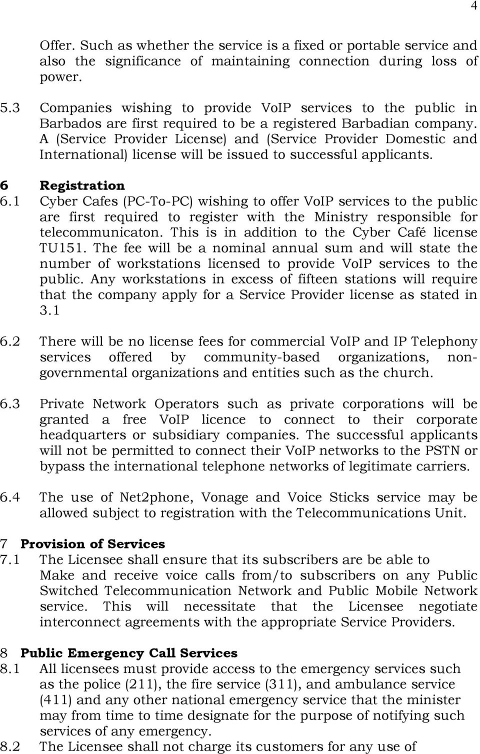 A (Service Provider License) and (Service Provider Domestic and International) license will be issued to successful applicants. 6 Registration 6.