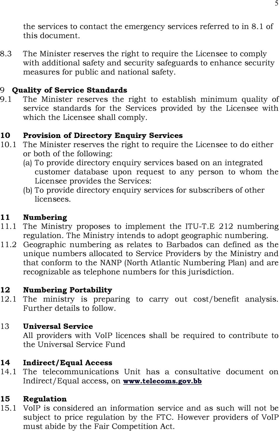9 Quality of Service Standards 9.1 The Minister reserves the right to establish minimum quality of service standards for the Services provided by the Licensee with which the Licensee shall comply.