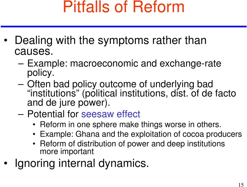 of de facto and de jure power). Potential for seesaw effect Reform in one sphere make things worse in others.