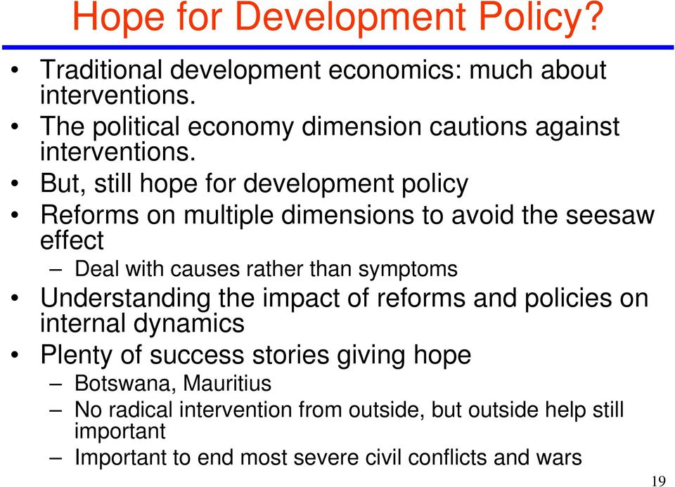 But, still hope for development policy Reforms on multiple dimensions to avoid the seesaw effect Deal with causes rather than symptoms