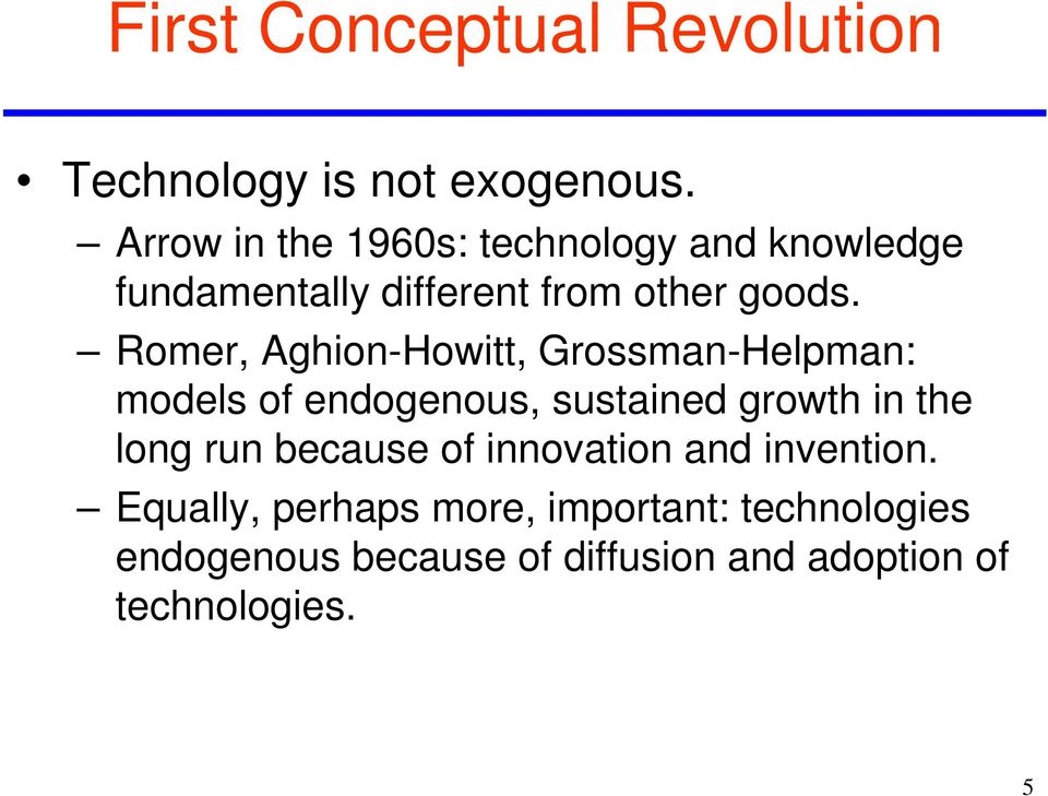 Romer, Aghion-Howitt, Grossman-Helpman: models of endogenous, sustained growth in the long run