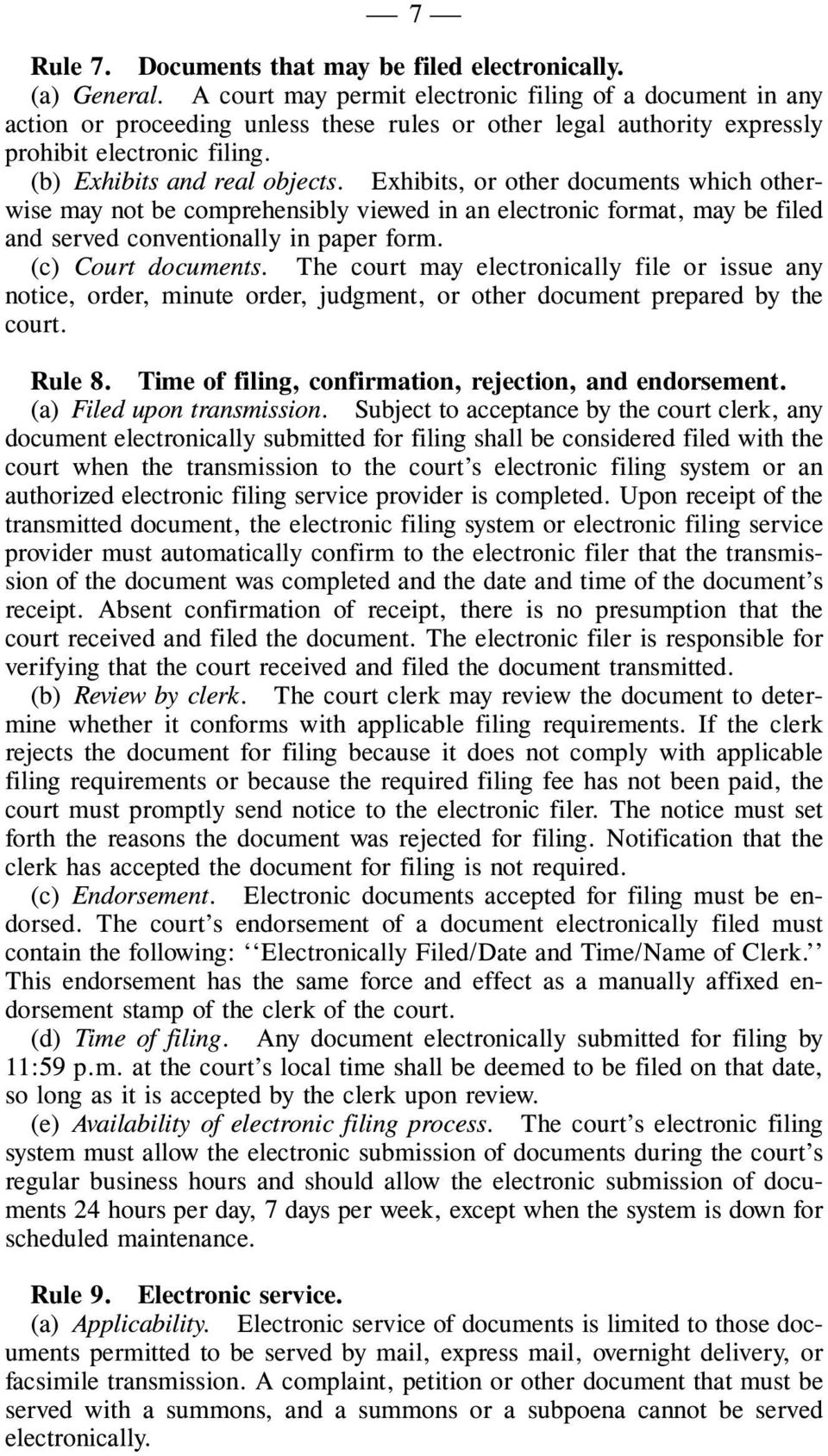 Exhibits, or other documents which otherwise may not be comprehensibly viewed in an electronic format, may be filed and served conventionally in paper form. (c) Court documents.