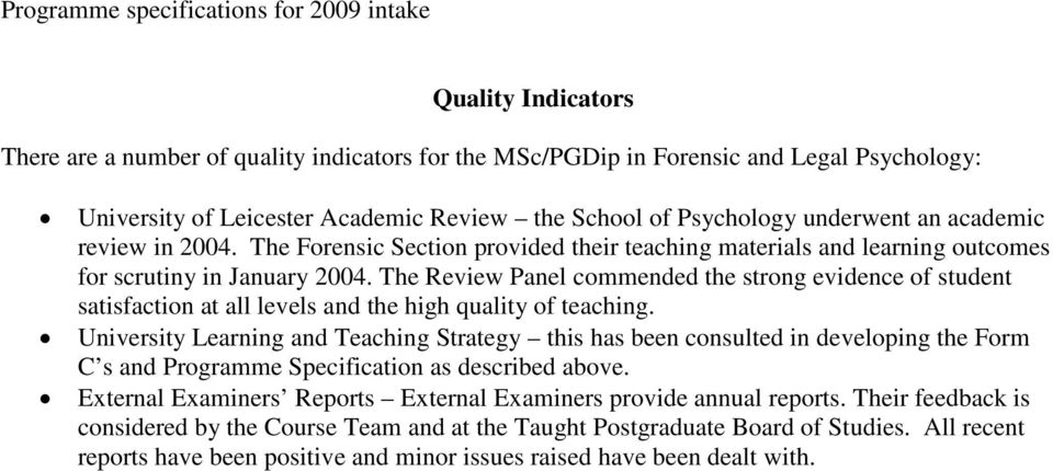 The Review Panel commended the strong evidence of student satisfaction at all levels and the high quality of teaching.