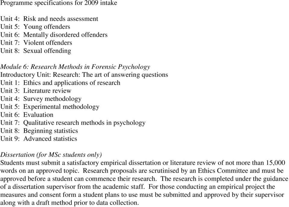Evaluation Unit 7: Qualitative research methods in psychology Unit 8: Beginning statistics Unit 9: Advanced statistics Dissertation (for MSc students only) Students must submit a satisfactory