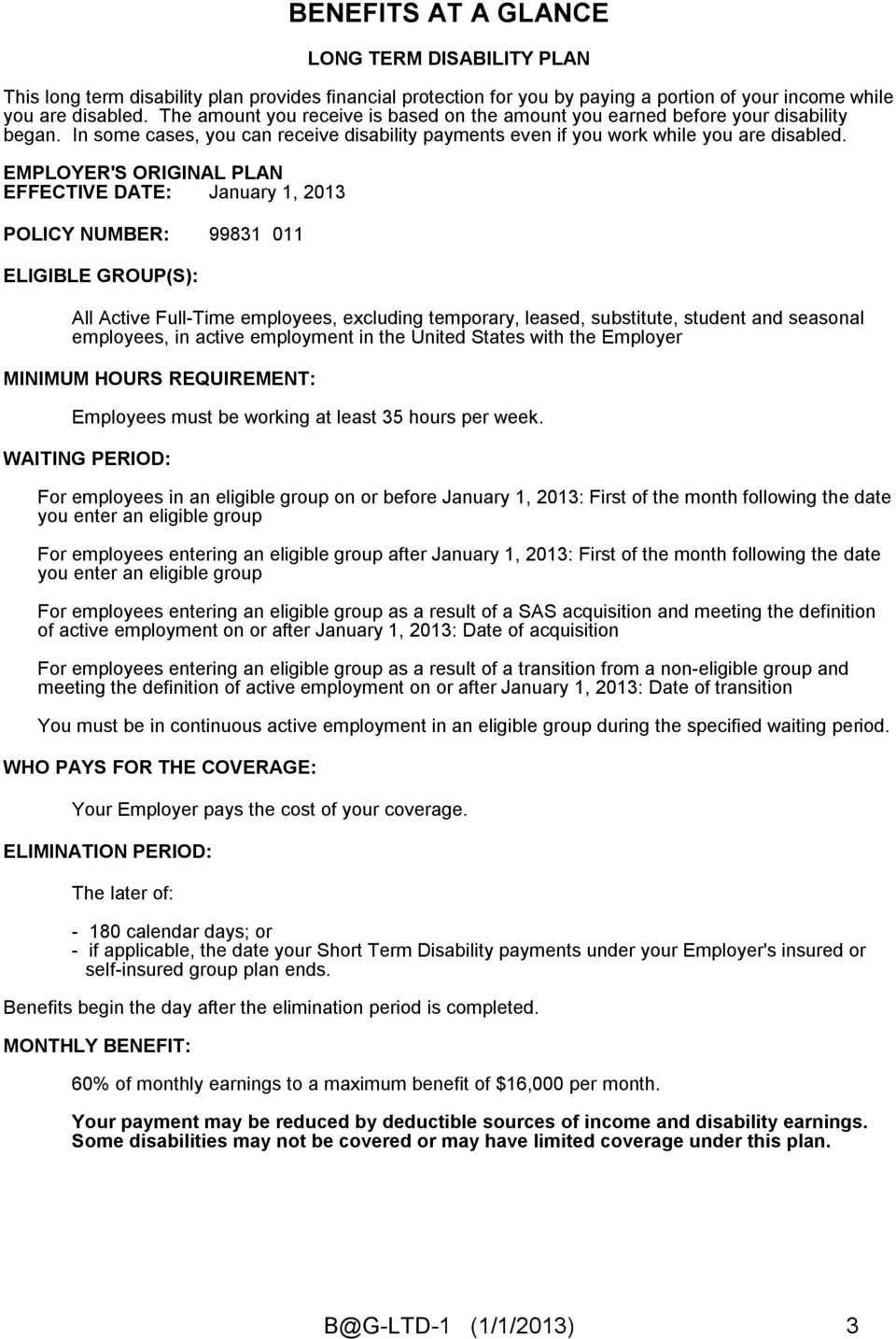 EMPLOYER'S ORIGINAL PLAN EFFECTIVE DATE: January 1, 2013 POLICY NUMBER: 99831 011 ELIGIBLE GROUP(S): All Active Full-Time employees, excluding temporary, leased, substitute, student and seasonal