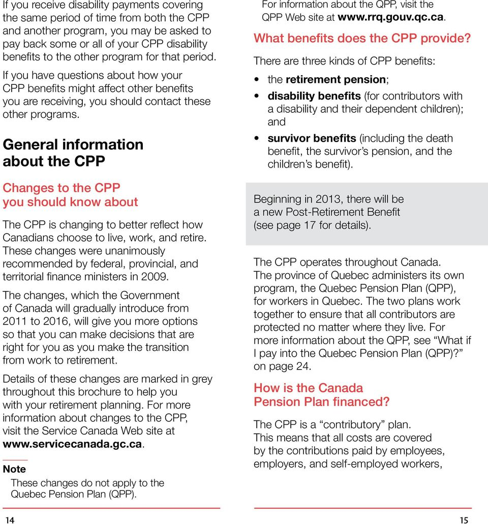 General information about the CPP Changes to the CPP you should know about The CPP is changing to better reflect how Canadians choose to live, work, and retire.