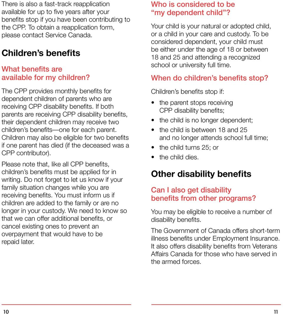 The CPP provides monthly benefits for dependent children of parents who are receiving CPP disability benefits.