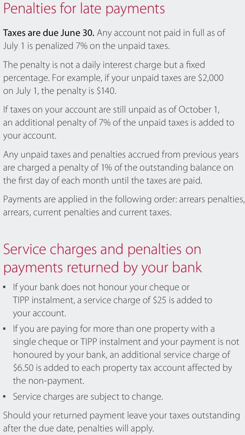If taxes on your account are still unpaid as of October 1, an additional penalty of 7% of the unpaid taxes is added to your account.