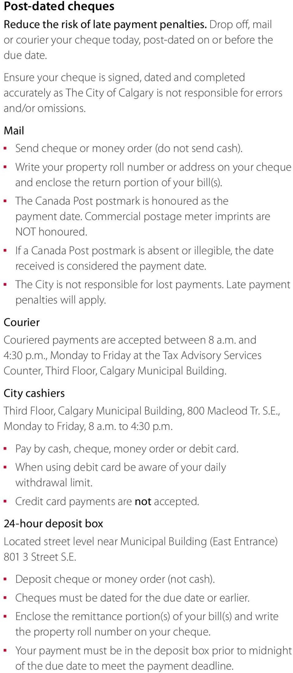 Write your property roll number or address on your cheque and enclose the return portion of your bill(s). The Canada Post postmark is honoured as the payment date.