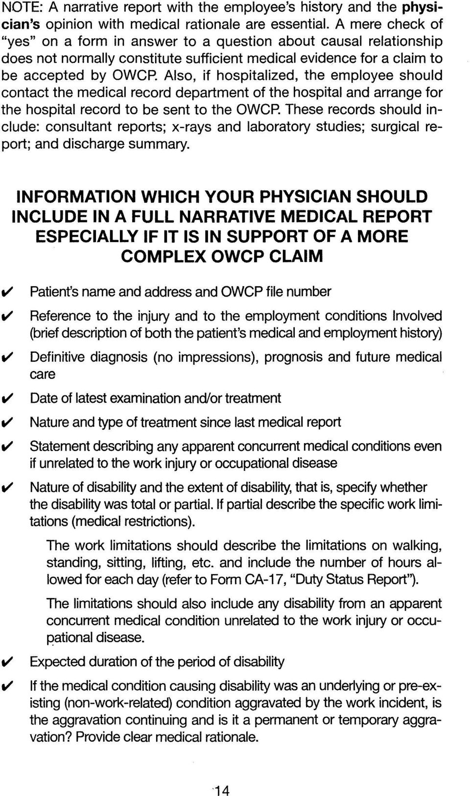 Also, if hospitalized, the employee should contact the medical record department of the hospital and arrange for the hospital record to be sent to the OWCP These records should include: consultant
