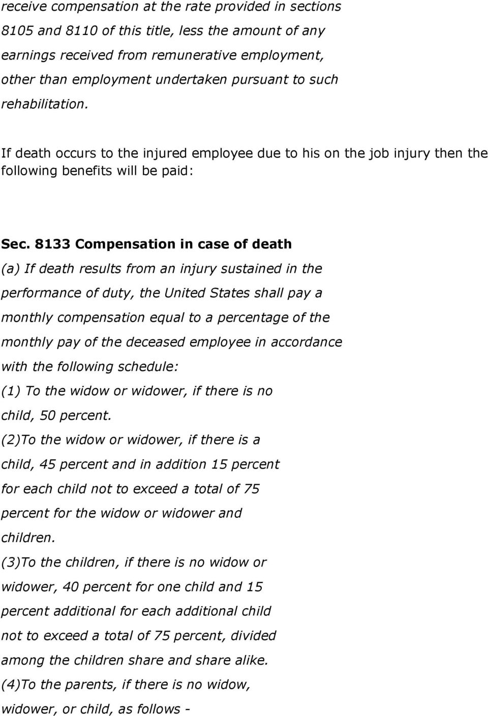 8133 Compensation in case of death (a) If death results from an injury sustained in the performance of duty, the United States shall pay a monthly compensation equal to a percentage of the monthly