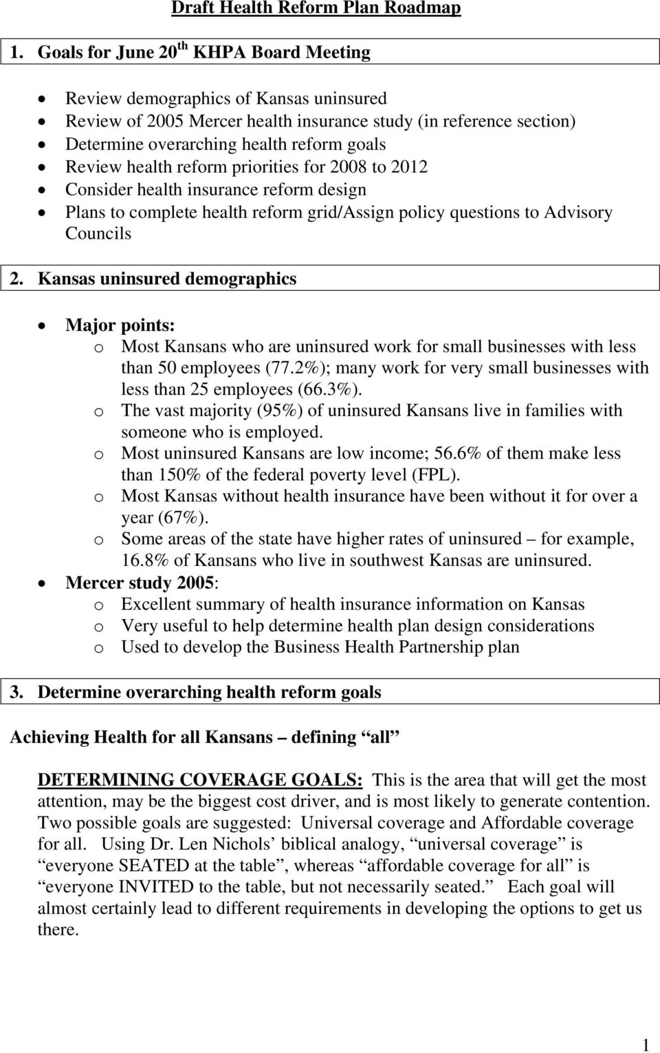 health reform priorities for 2008 to 2012 Consider health insurance reform design Plans to complete health reform grid/assign policy questions to Advisory Councils 2.