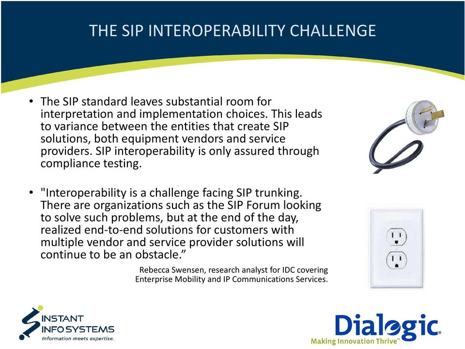 "SIP interoperability is only assured through compliance testing. ""Interoperability is a challenge facing SIP trunking."