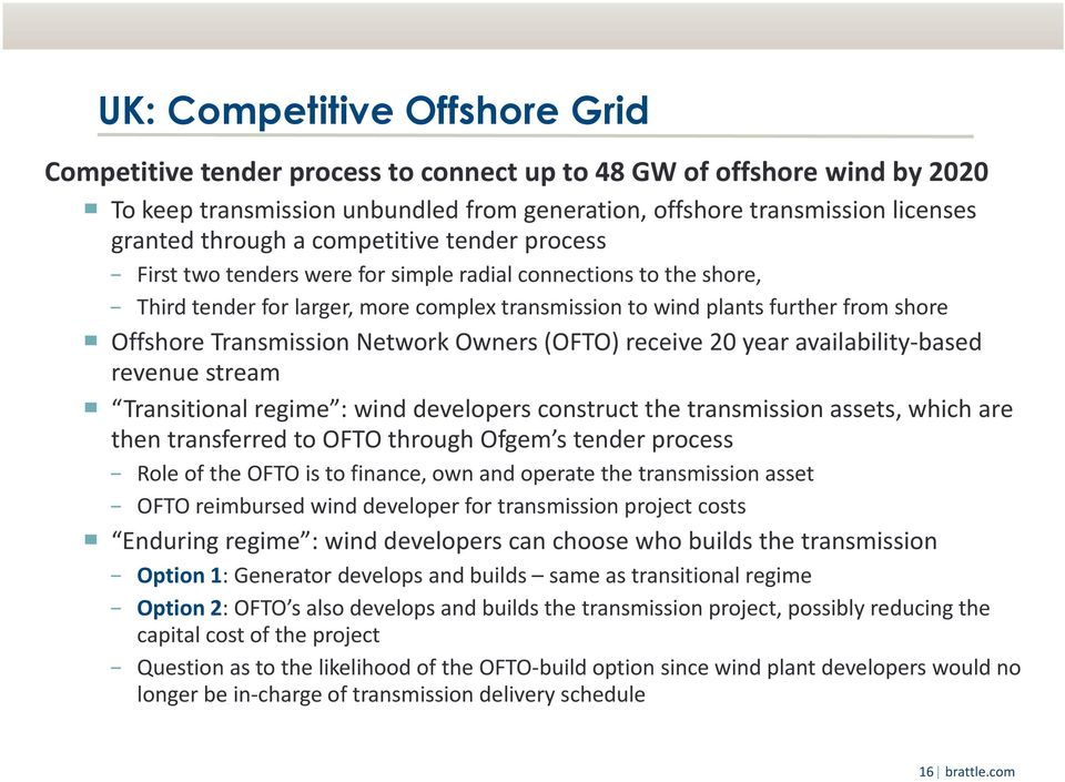 Transmission Network Owners (OFTO) receive 20 year availability based revenue stream Transitional regime : wind developers construct the transmission assets, which are then transferred to OFTO