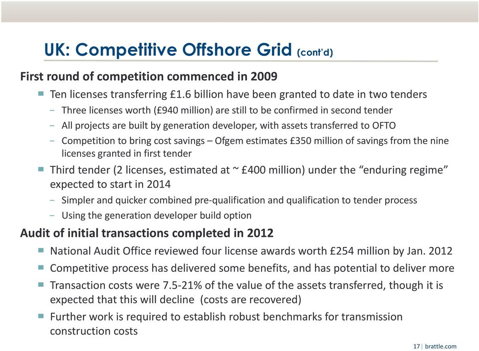 transferred to OFTO Competition to bring cost savings Ofgem estimates 350 million of savings from the nine licenses granted in first tender Third tender (2 licenses, estimated at ~ 400 million) under