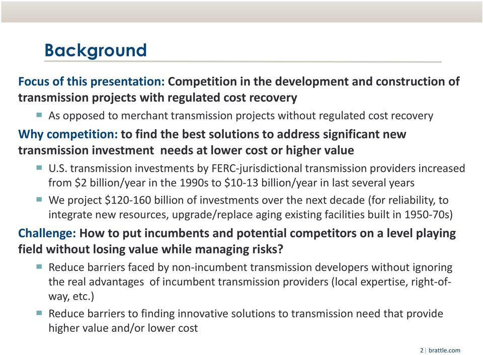 transmission investments by FERC jurisdictional transmission providers increased from $2 billion/year in the 1990s to $10 13 billion/year in last several years We project $120 160 billion of
