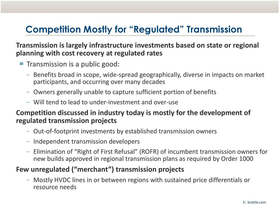 Will tend to lead to under investment and over use Competition discussed in industry today is mostly for the development of regulated transmission projects Out of footprint investments by established