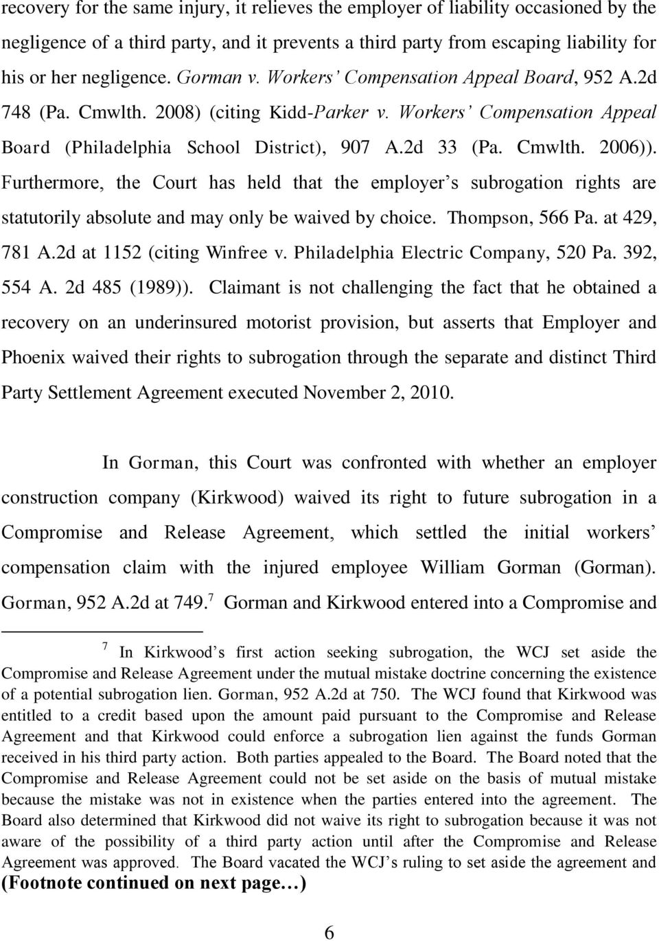 Furthermore, the Court has held that the employer s subrogation rights are statutorily absolute and may only be waived by choice. Thompson, 566 Pa. at 429, 781 A.2d at 1152 (citing Winfree v.