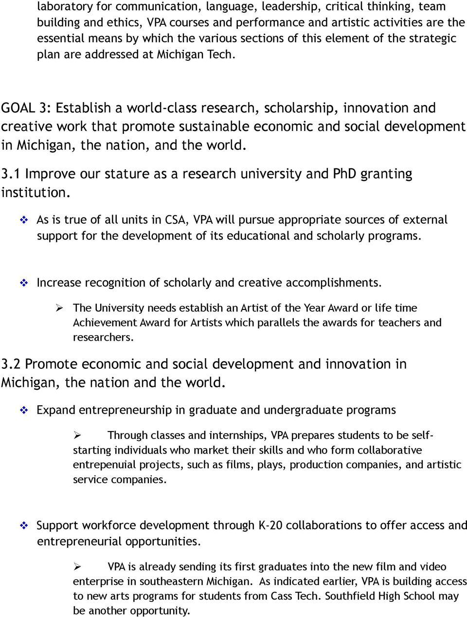 GOAL 3: Establish a world-class research, scholarship, innovation and creative work that promote sustainable economic and social development in Michigan, the nation, and the world. 3.1 Improve our stature as a research university and PhD granting institution.