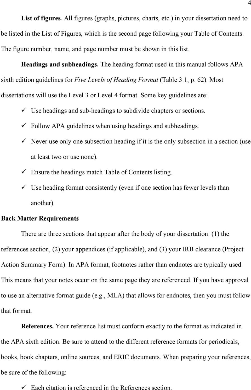 The heading format used in this manual follows APA sixth edition guidelines for Five Levels of Heading Format (Table 3.1, p. 62). Most dissertations will use the Level 3 or Level 4 format.