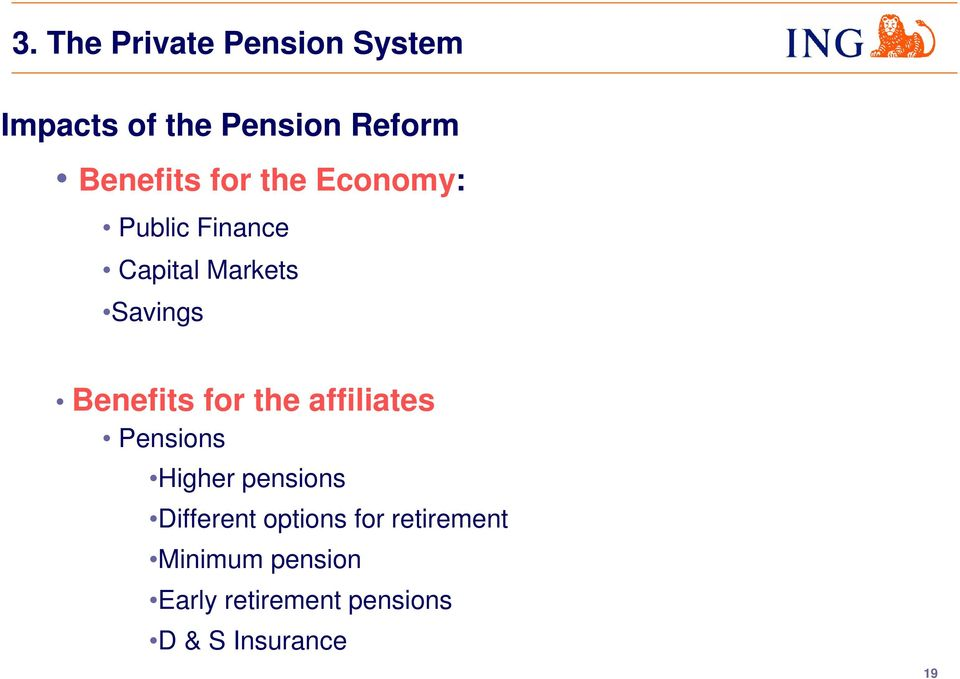 Benefits for the affiliates Pensions Higher pensions Different