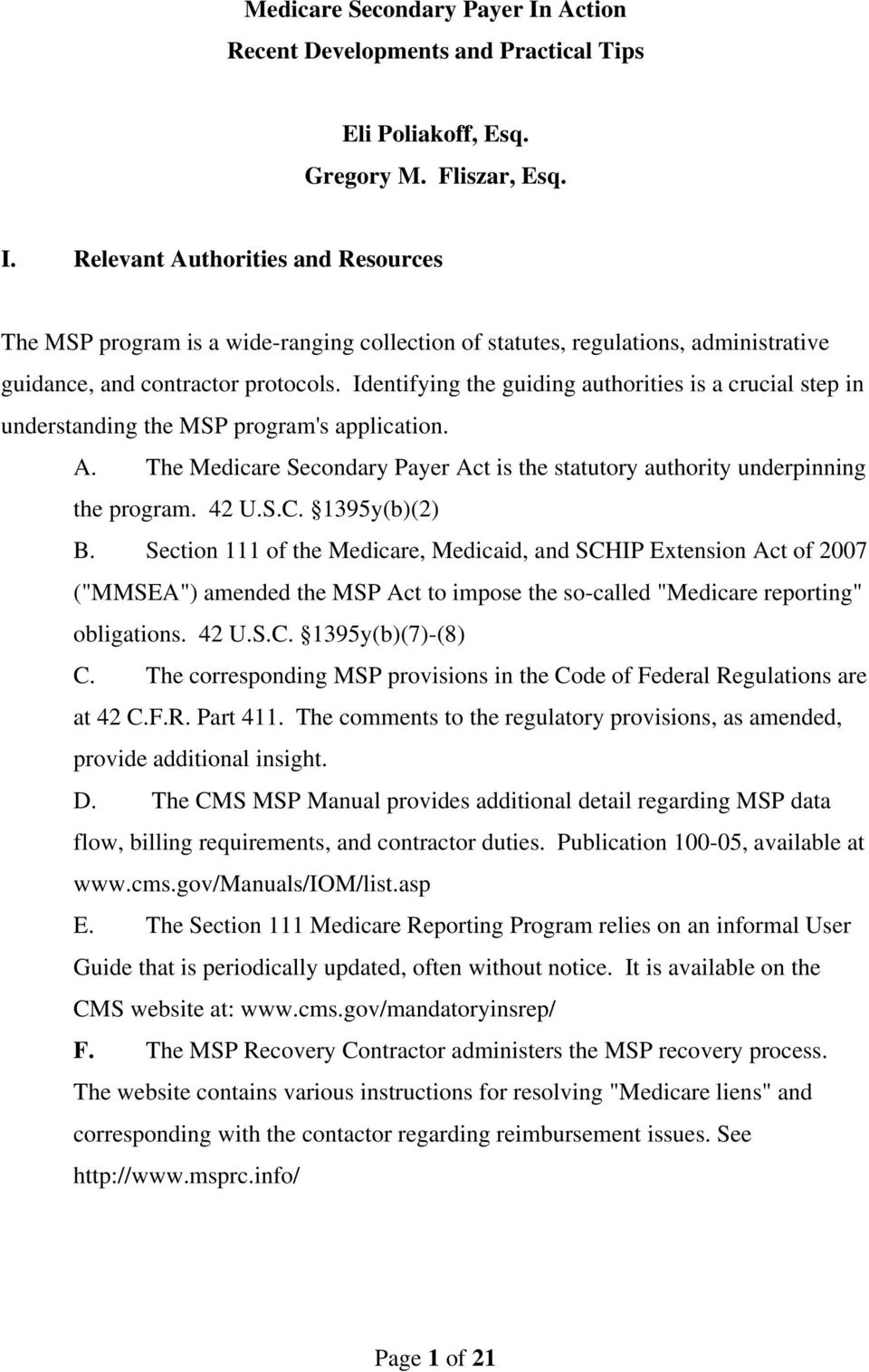 "1395y(b)(2) B. Section 111 of the Medicare, Medicaid, and SCHIP Extension Act of 2007 (""MMSEA"") amended the MSP Act to impose the so-called ""Medicare reporting"" obligations. 42 U.S.C. 1395y(b)(7)-(8) C."