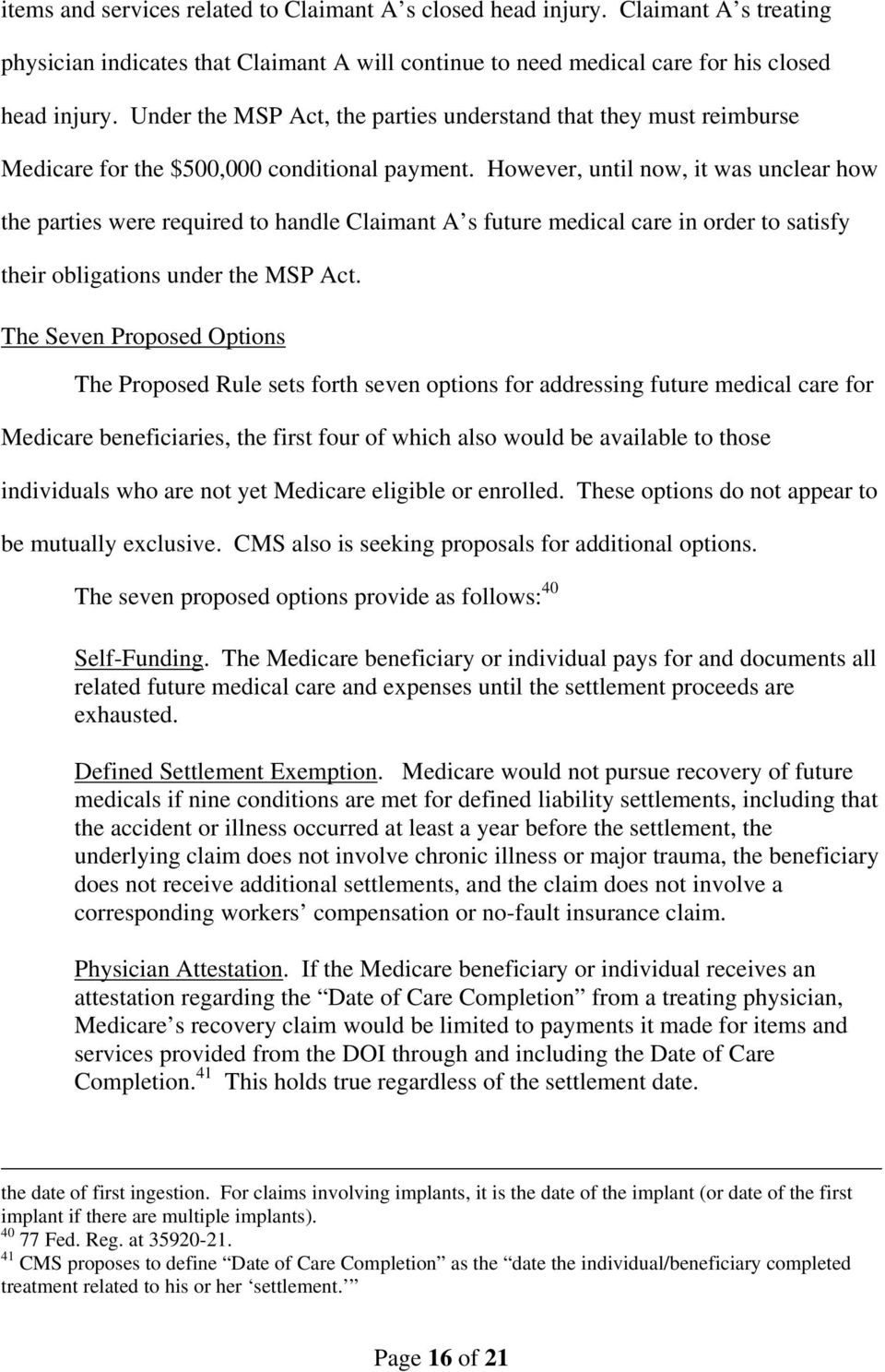 However, until now, it was unclear how the parties were required to handle Claimant A s future medical care in order to satisfy their obligations under the MSP Act.