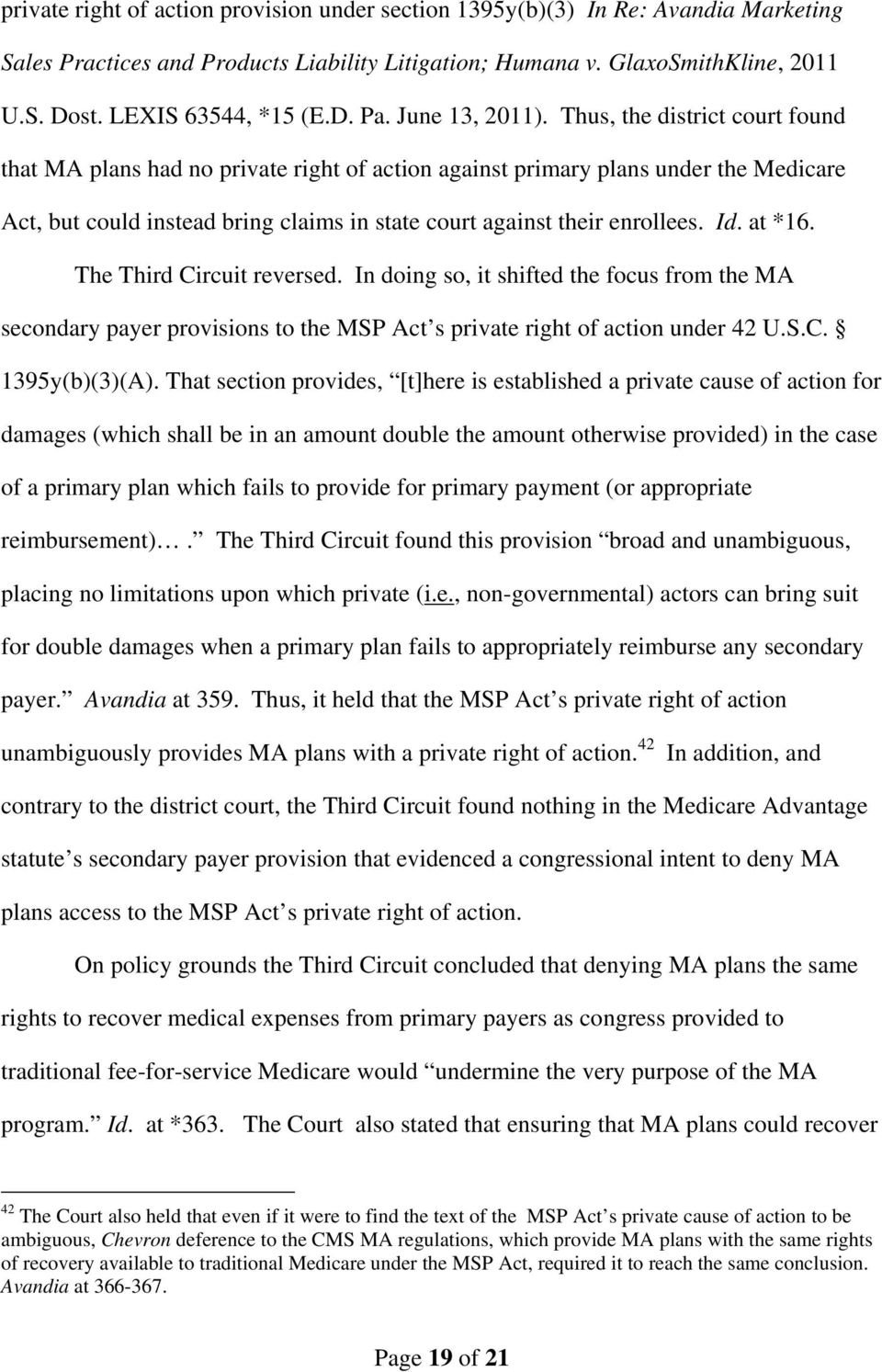 Thus, the district court found that MA plans had no private right of action against primary plans under the Medicare Act, but could instead bring claims in state court against their enrollees. Id.