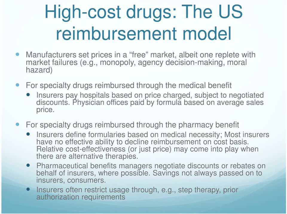 For specialty drugs reimbursed through the pharmacy benefit Insurers define formularies based on medical necessity; Most insurers have no effective ability to decline reimbursement on cost basis.