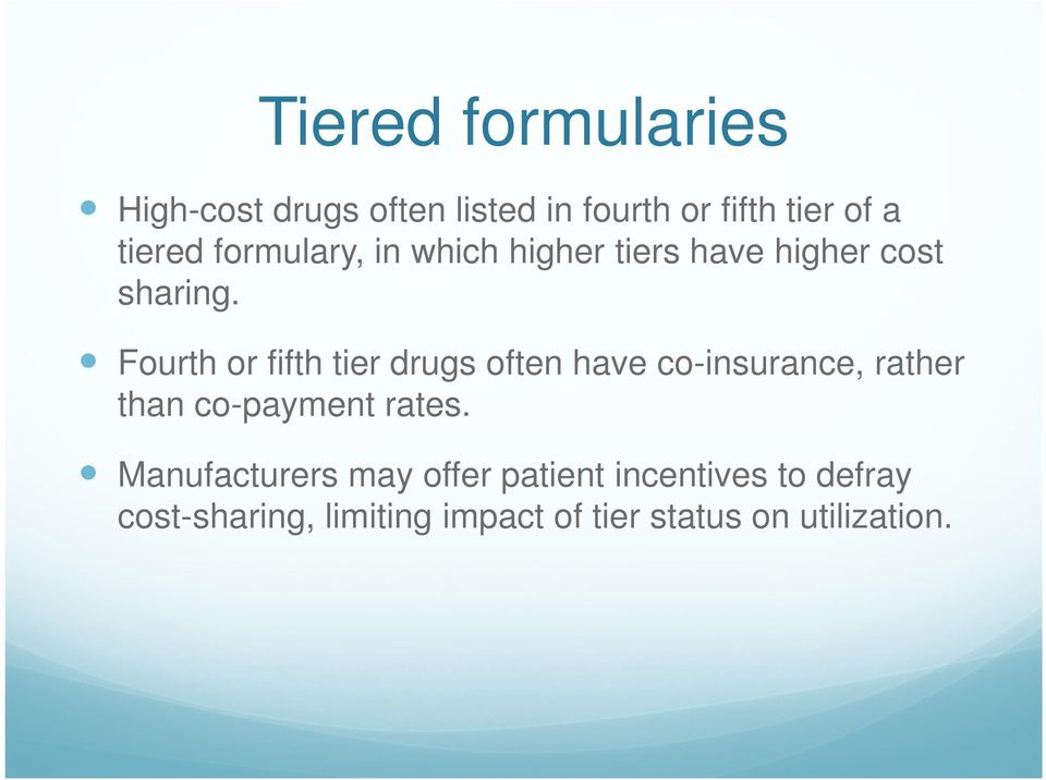 Fourth or fifth tier drugs often have co-insurance, rather than co-payment rates.