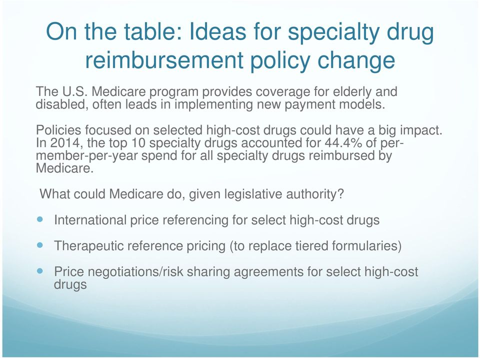 Policies focused on selected high-cost drugs could have a big impact. In 2014, the top 10 specialty drugs accounted for 44.
