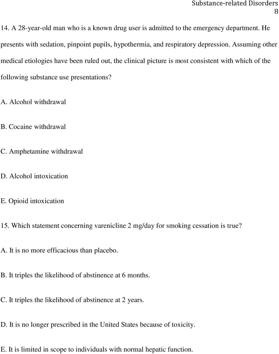 Amphetamine withdrawal D. Alcohol intoxication E. Opioid intoxication 15. Which statement concerning varenicline 2 mg/day for smoking cessation is true? A. It is no more efficacious than placebo. B.