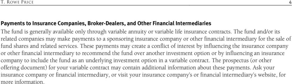 These payments may create a conflict of interest by influencing the insurance company or other financial intermediary to recommend the fund over another investment option or by influencing an