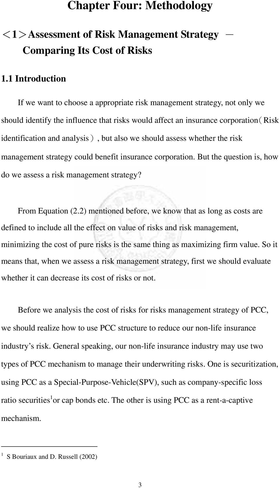 should assess wheher he risk managemen sraegy could benefi insurance corporaion. Bu he quesion is, how do we assess a risk managemen sraegy? From Equaion (2.