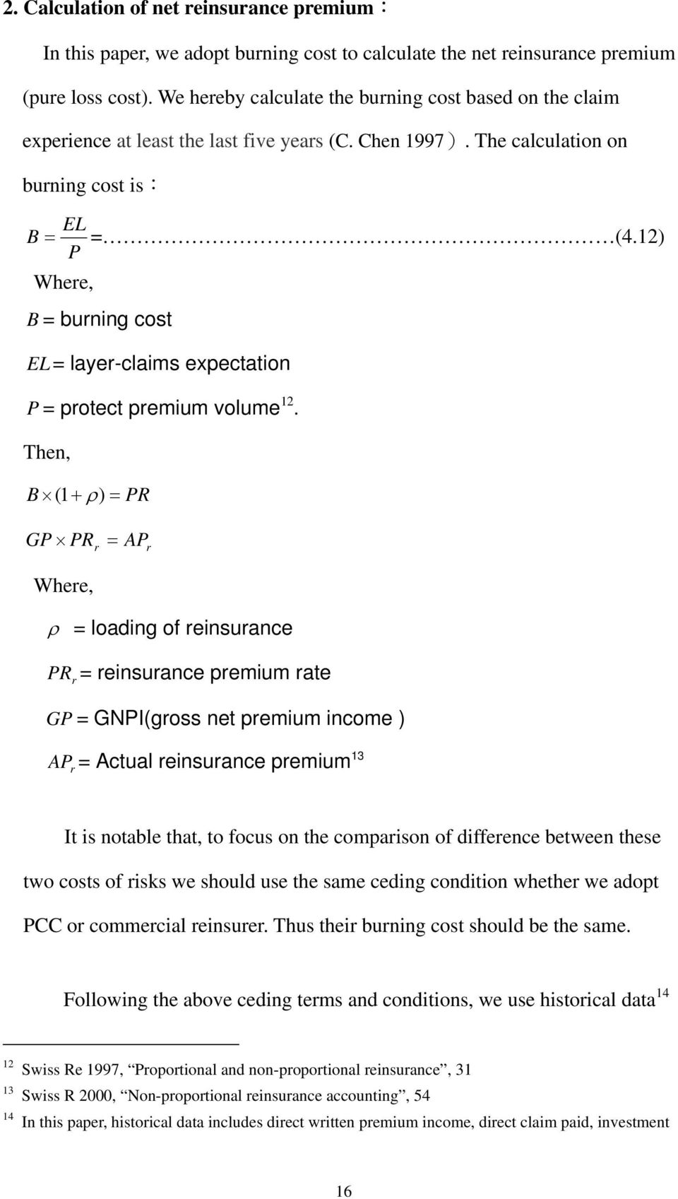 12) Where, B = burning cos EL = layer-claims expecaion = proec premium volume 12.