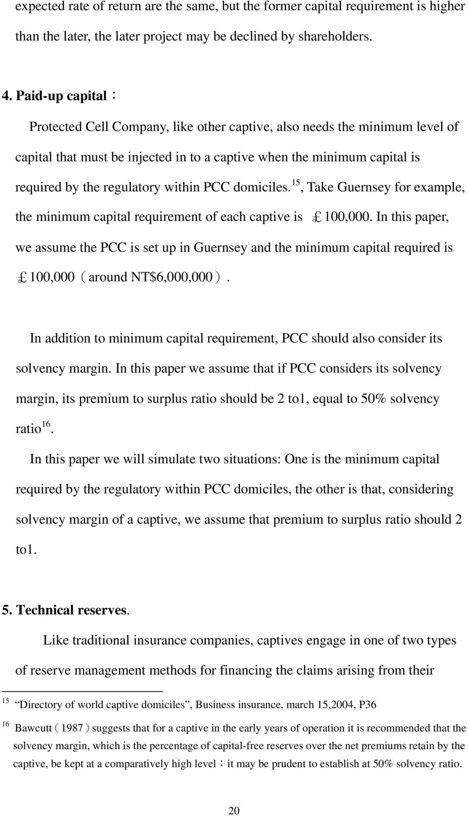 15, Take Guernsey for example, he minimum capial requiremen of each capive is 100,000. In his paper, we assume he CC is se up in Guernsey and he minimum capial required is 100,000 around NT$6,000,000.