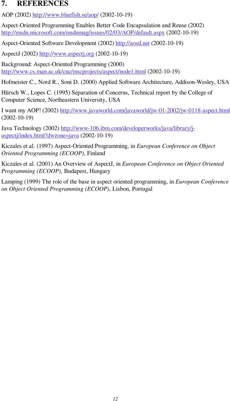 org (2002-10-19) Background: Aspect-Oriented Programming (2000) http://www.cs.man.ac.uk/cnc/mscprojects/aspect/node1.html (2002-10-19) Hofmeister C., Nord R., Soni D.