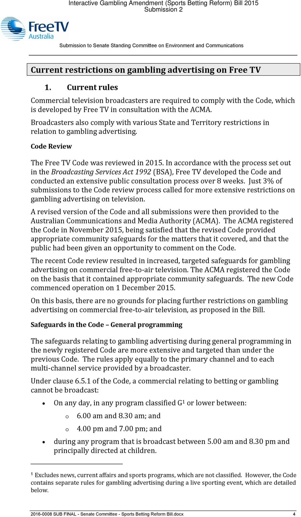 Broadcasters also comply with various State and Territory restrictions in relation to gambling advertising. Code Review The Free TV Code was reviewed in 2015.