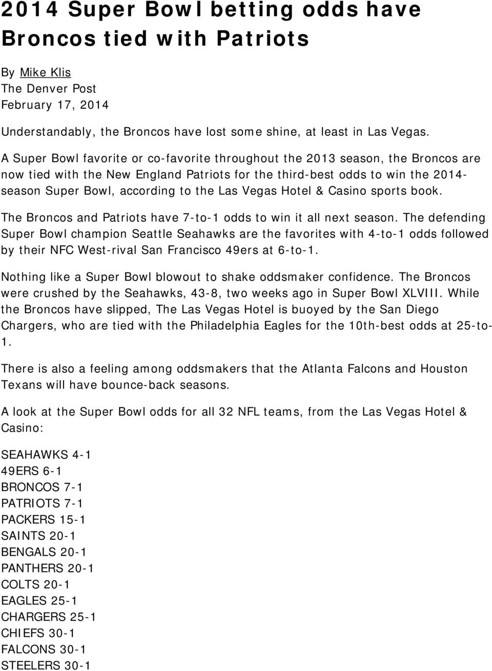 Las Vegas Hotel & Casino sports book. The Broncos and Patriots have 7-to-1 odds to win it all next season.
