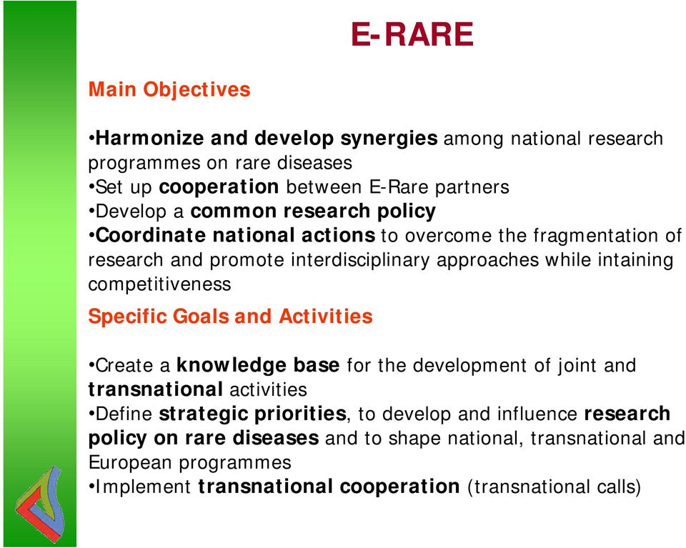 competitiveness Specific Goals and Activities Create a knowledge base for the development of joint and transnational activities Define strategic priorities, to