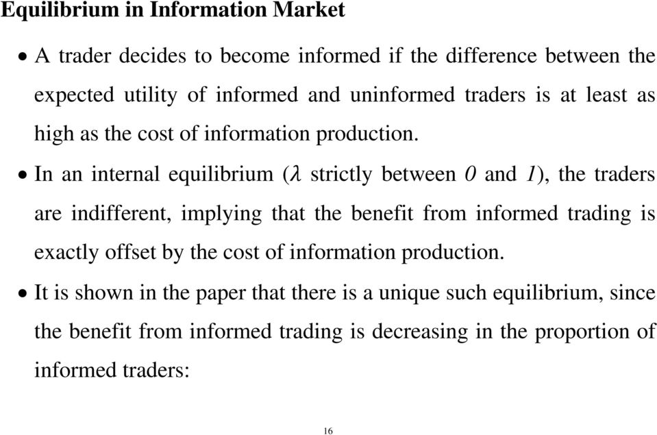 In an internal equilibrium ( strictly between 0 and 1), the traders are indifferent, implying that the benefit from informed trading is
