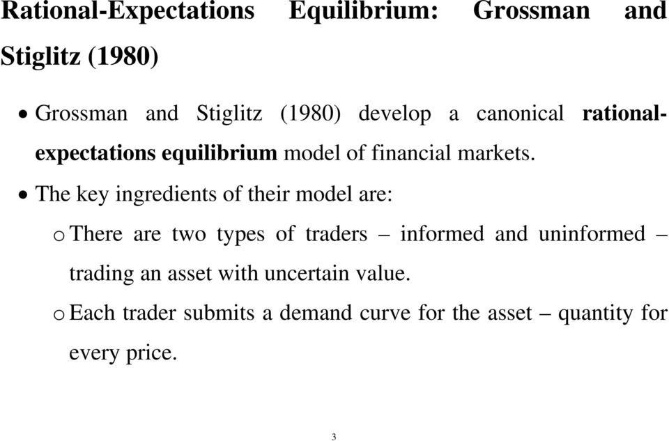 The key ingredients of their model are: o There are two types of traders informed and uninformed