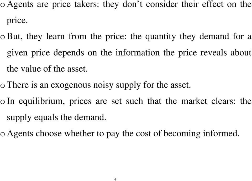 price reveals about the value of the asset. o There is an exogenous noisy supply for the asset.