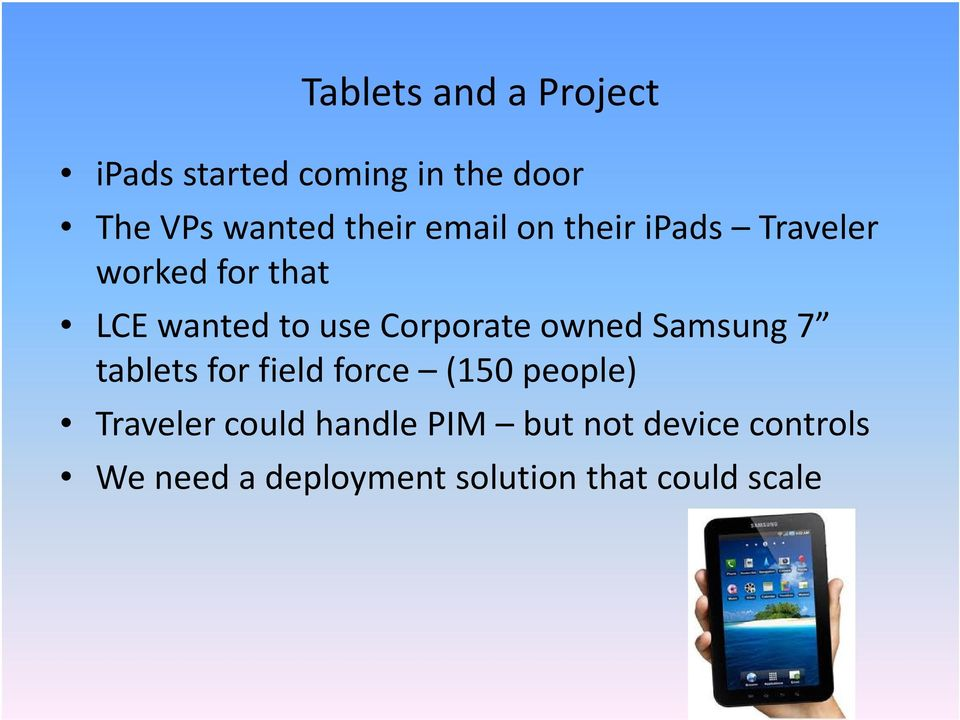 Corporate owned Samsung 7 tablets for field force (150 people) Traveler