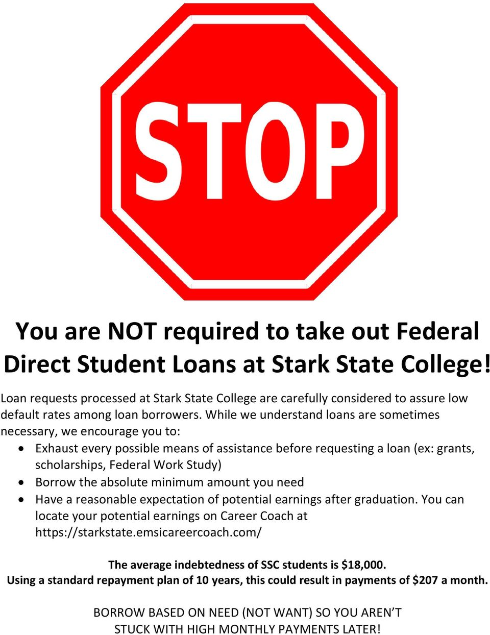 While we understand loans are sometimes necessary, we encourage you to: Exhaust every possible means of assistance before requesting a loan (ex: grants, scholarships, Federal Work Study) Borrow the