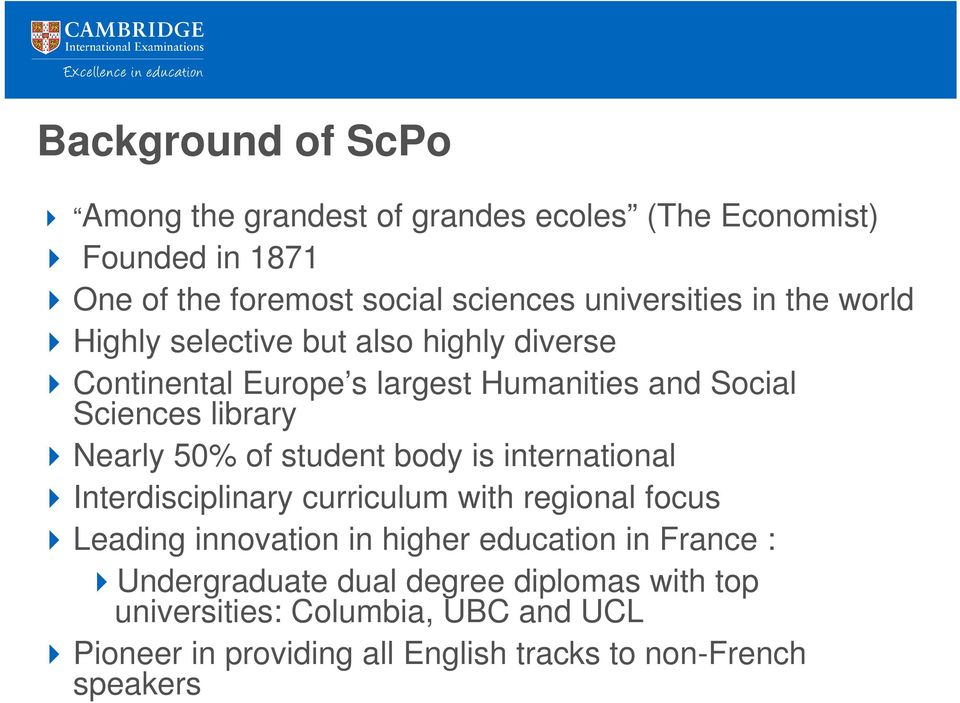 student body is international Interdisciplinary curriculum with regional focus Leading innovation in higher education in France :