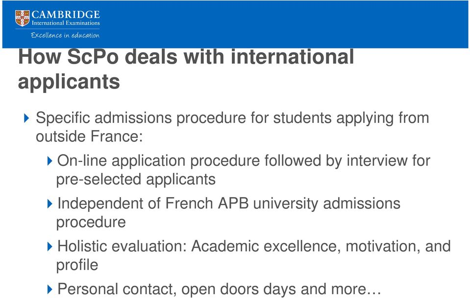 pre-selected applicants Independent of French APB university admissions procedure Holistic